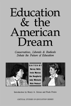 Education and the American Dream: Conservatives, Liberals and Radicals Debate the Future of Education - Musik: Holtz, Harvey / Herausgeber: Holtz, Harvey
