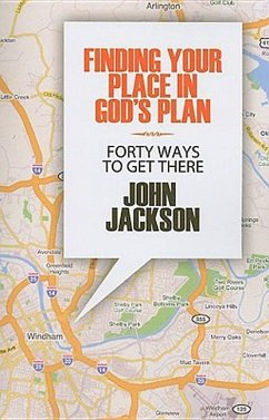 Finding Your Place in God's Plan: Forty Ways to Get There - Jackson, John