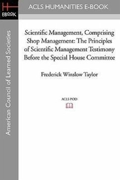 Scientific Management, Comprising Shop Management: The Principles of Scientific Management Testimony Before the Special House Committee - Taylor, Frederick Winslow