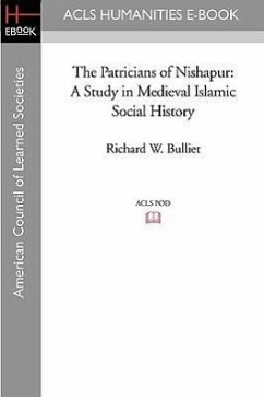 The Patricians of Nishapur: A Study in Medieval Islamic Social History - Bulliet, Richard W.