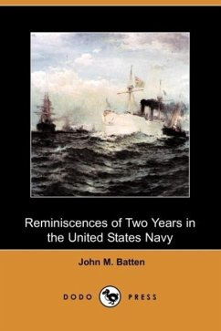 Reminiscences of Two Years in the United States Navy (Dodo Press) - Batten, John M.