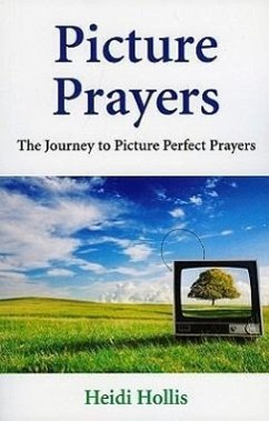 Picture Prayers: The Journey to Picture Perfect Prayers - Hollis, Heidi