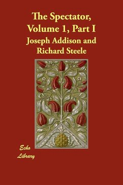 The Spectator, Volume 1, Part I - Addison, Joseph Steele, Richard Addison, Joseph