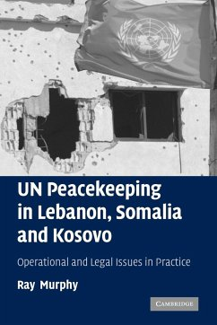 Un Peacekeeping in Lebanon, Somalia and Kosovo: Operational and Legal Issues in Practice - Murphy, Ray, Dr Ray, Murphy