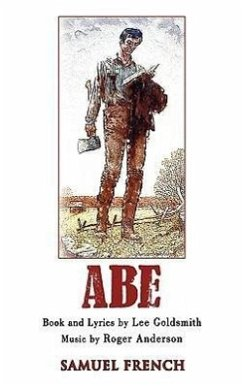 Abe: A New Musical - Goldsmith, Lee Anderson, Roger