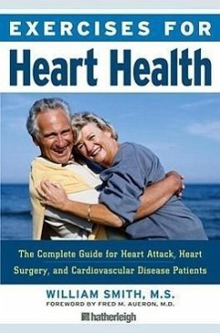 Exercises for Heart Health: The Complete Guide for Heart Attack, Heart Surgery, and Cardiovascular Disease Patients - Smith, William