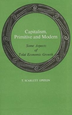 Capitalism, Primitive and Modern: Some Aspects of Tolai Economic Growth - Epstein, T. Scarlett