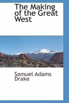 The Making of the Great West - Drake, Samuel Adams