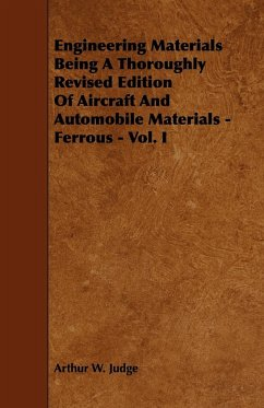 Engineering Materials Being a Thoroughly Revised Edition of Aircraft and Automobile Materials - Ferrous - Vol. I - Judge, Arthur W.