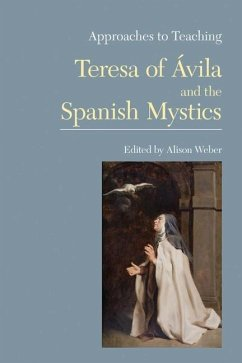 Approaches to Teaching Teresa of Avila and the Spanish Mystics - Herausgeber: Weber, Alison