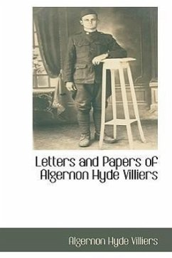 Letters and Papers of Algernon Hyde Villiers - Villiers, Algernon Hyde