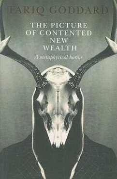 The Picture of Contented New Wealth: A Metaphysical Horror - Goddard, Tariq