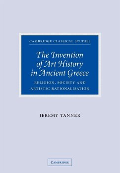 The Invention of Art History in Ancient Greece: Religion, Society and Artistic Rationalisation - Tanner, Jeremy