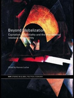 Beyond Globalization: Capitalism, Territoriality and the International Relations of Modernity - Lacher Hannes Lacher, Hannes