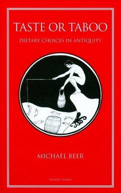 Taste or Taboo: Dietary Choices in Antiquity - Beer, Michael