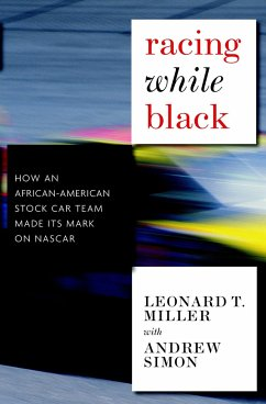 Racing While Black: How an African-American Stock-Car Team Made Its Mark on NASCAR - Miller, Leonard T.