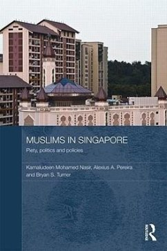 Muslims in Singapore: Piety, Politics and Policies - Nasir, Kamaludeen Mohamed, Asst Pereira, Alexius A. Turner, Bryan S. , Professor