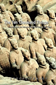 The Ten Thousand Things: Adventures and Misadventures on China's Silk Road