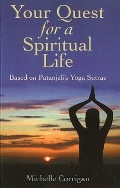 Your Quest for a Spiritual Life: Based on Patanjali's Sutras for Everyone on Their Spiritual Journey Seeking Guidance - Corrigan, Michelle