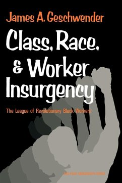 Class, Race, and Worker Insurgency: The League of Revolutionary Black Workers - Geschwender, James A.