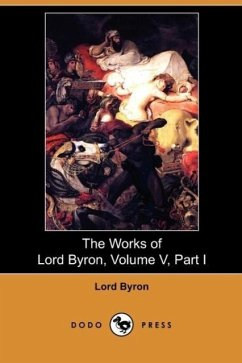 The Works of Lord Byron, Volume V, Part I (Dodo Press) - Byron, Lord George Gordon