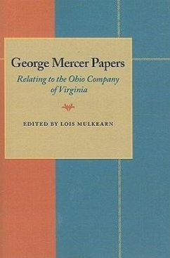 George Mercer Papers: Relating to the Ohio Company of Virginia - Herausgeber: Mulkearn, Lois