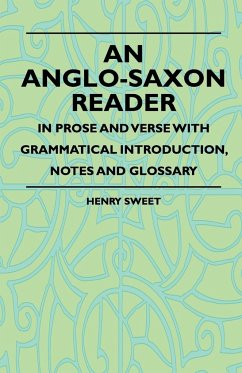 An Anglo-Saxon Reader - In Prose And Verse With Grammatical Introduction, Notes And Glossary - Sweet, Henry