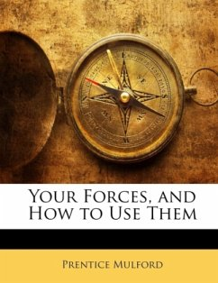Your Forces, and How to Use Them - Mulford, Prentice