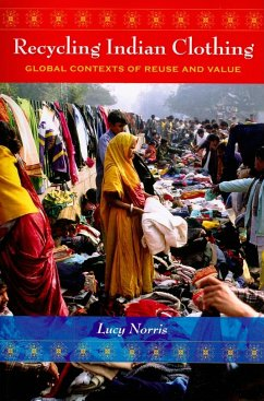 Recycling Indian Clothing: Global Contexts of Reuse and Value - Norris, Lucy