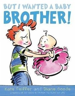 But I Wanted a Baby Brother! - Feiffer, Kate