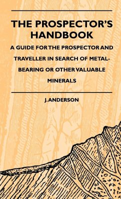 The Prospector's Handbook - A Guide for the Prospector and Traveller in Search of Metal-Bearing or Other Valuable Minerals - Anderson, J. McClelland, H.