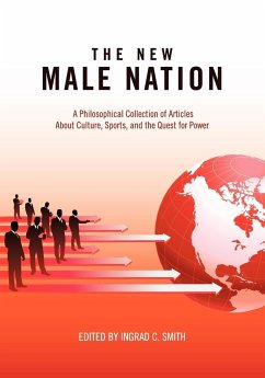 The New Male Nation: A Philosophical Collection of Articles about Culture, Sports, and the Quest for - Herausgeber: Smith, Ingrad