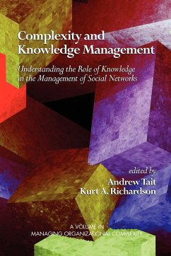 Complexity and Knowledge Management Understanding the Role of Knowledge in the Management of Social Networks (PB) - Herausgeber: Richardson, Kurt A. Tait, Andrew