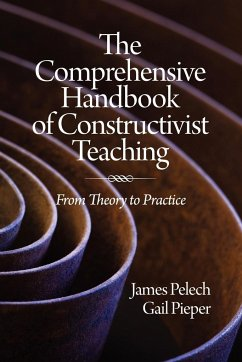 The Comprehensive Handbook of Constructivist Teaching - Pelech, James Pieper, Gail