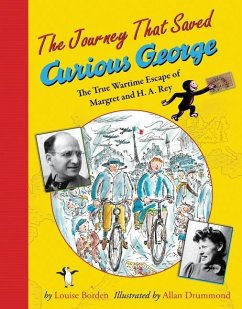 The Journey That Saved Curious George: The True Wartime Escape of Margret and H.A. Rey - Borden, Louise