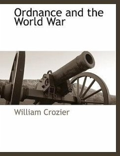 Ordnance and the World War - Crozier, William