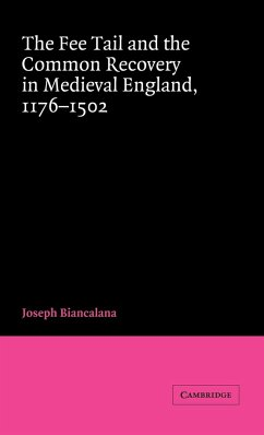 The Fee Tail and the Common Recovery in Medieval England: 1176 1502 - Biancalana, Joseph