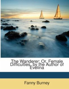 The Wanderer: Or, Female Difficulties. by the Author of Evelina - Burney, Fanny