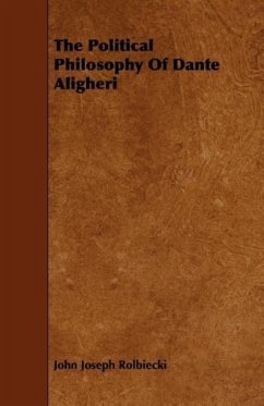 The Political Philosophy Of Dante Aligheri - Rolbiecki, John Joseph