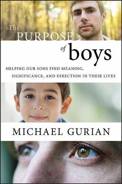 The Purpose of Boys: Helping Our Sons Find Meaning, Significance, and Direction in Their Lives - Gurian, Michael