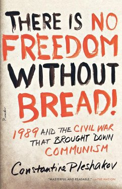 There Is No Freedom Without Bread!: 1989 and the Civil War That Brought Down Communism - Pleshakov, Constantine