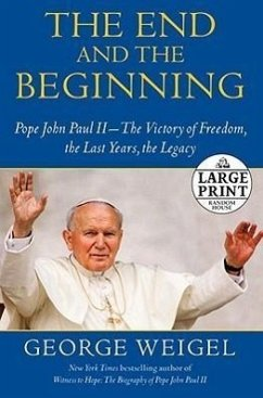 The End and the Beginning: Pope John Paul II -- The Victory of Freedom, the Last Years, the Legacy - Weigel, George
