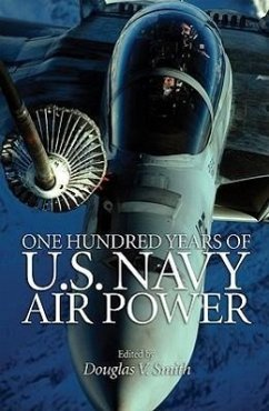 One Hundred Years of U.S. Navy Air Power - Herausgeber: Smith, Douglas V.