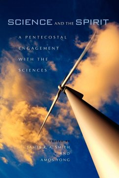Science and the Spirit: A Pentecostal Engagement with the Sciences - Herausgeber: Smith, James K. A. Yong, Amos