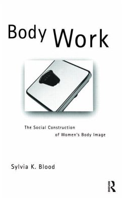 Body Work: The Social Construction of Women's Body Image - Blood, Sylvia K.
