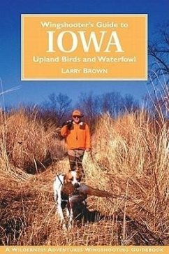 Wingshooter's Guide to Iowa: Upland Birds and Waterfowl - Brown, Larry Retallic, Ken Barker, Rocky