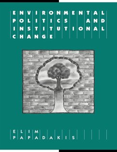 Environmental Politics and Institutional Change - Papadakis, Elim