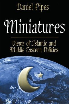 Miniatures: Views of Islamic and Middle Eastern Politics - Pipes, Daniel