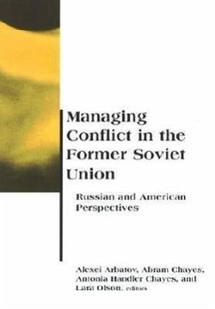 Managing Conflict in the Former Soviet Union: Russian and American Perspectives - Arbatov, Alexei / Chayes, Abram / Chayes, Antonia Handler / Olson, Lara (eds.)