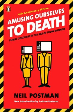 Amusing Ourselves to Death: Public Discourse in the Age of Show Business - Postman, Neil